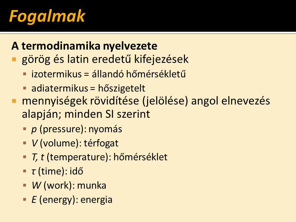 Fogalmak A termodinamika nyelvezete görög és latin eredetű kifejezések