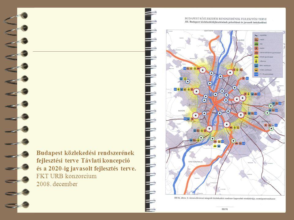Budapest közlekedési rendszerének fejlesztési terve Távlati koncepció és a 2020-ig javasolt fejlesztés terve. FKT URB konzorcium 2008. december