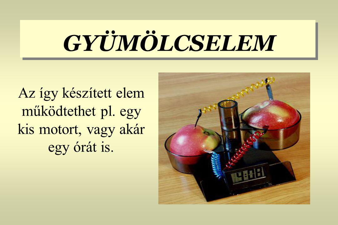GYÜMÖLCSELEM Az így készített elem működtethet pl. egy kis motort, vagy akár egy órát is.