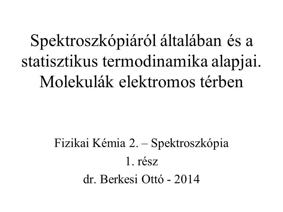 Fizikai Kémia 2. – Spektroszkópia 1. rész dr. Berkesi Ottó - 2014