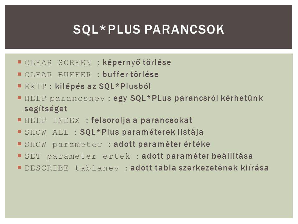 SQL*Plus parancsok CLEAR SCREEN : képernyő törlése
