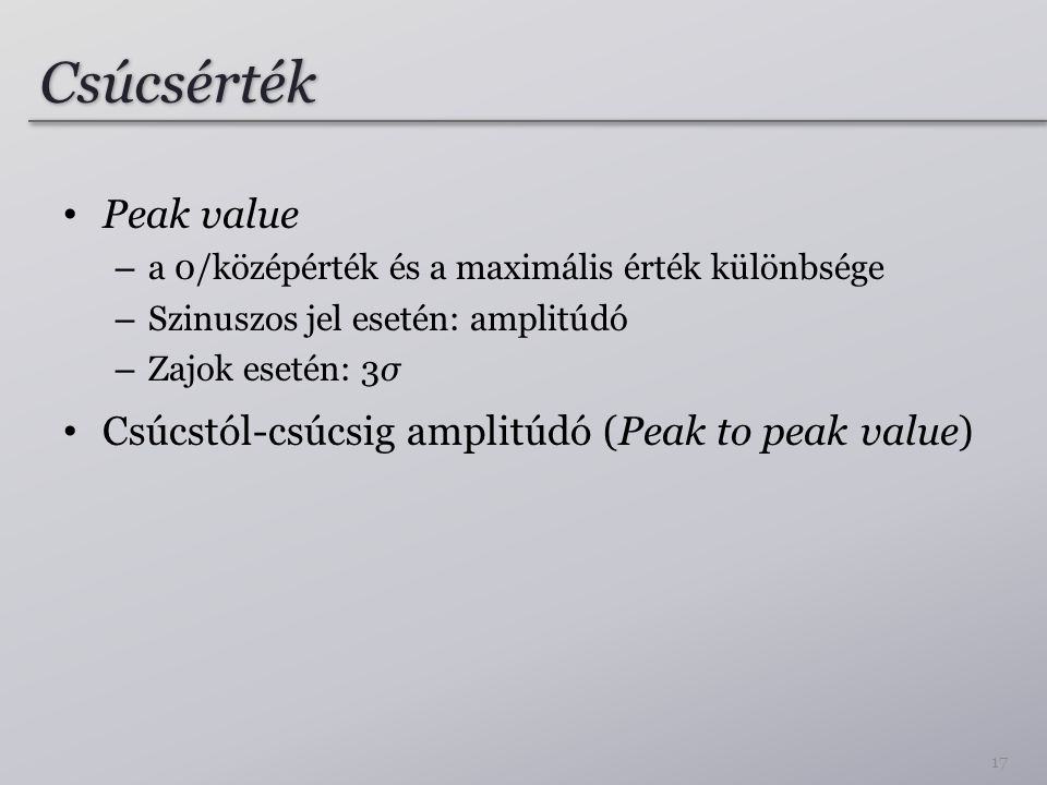 Csúcsérték Peak value Csúcstól-csúcsig amplitúdó (Peak to peak value)