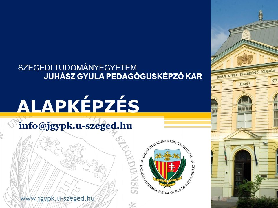 ALAPKÉPZÉS info@jgypk.u-szeged.hu SZEGEDI TUDOMÁNYEGYETEM