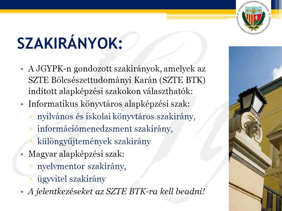 Szakirányok: A JGYPK-n gondozott szakirányok, amelyek az SZTE Bölcsészettudományi Karán (SZTE BTK) indított alapképzési szakokon választhatók: