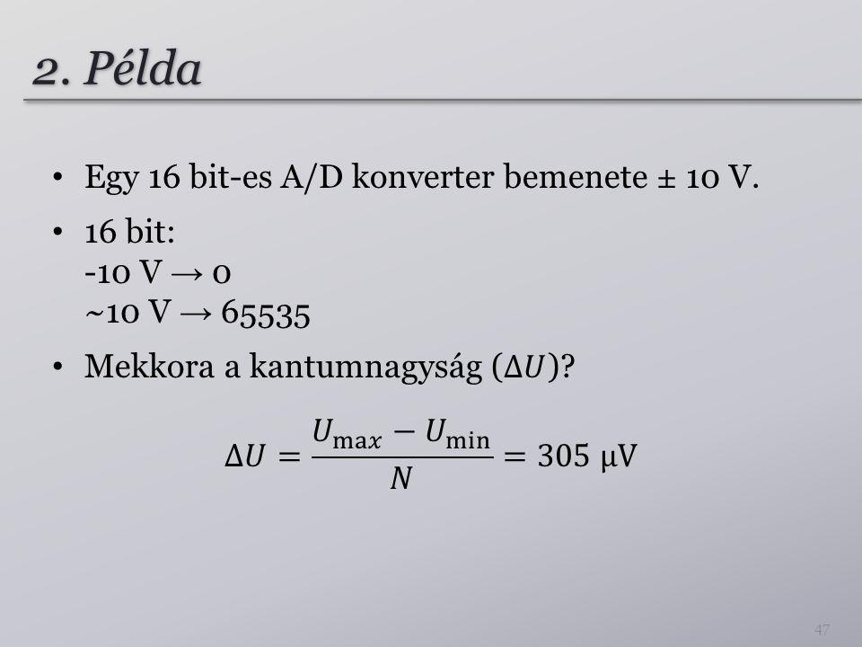 2. Példa Egy 16 bit-es A/D konverter bemenete ± 10 V.