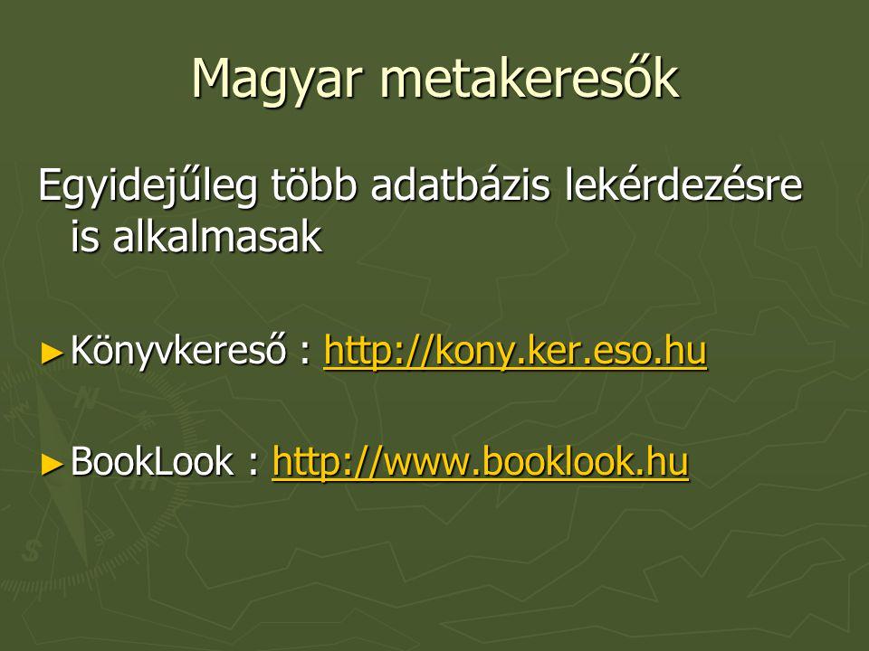 Magyar metakeresők Egyidejűleg több adatbázis lekérdezésre is alkalmasak. Könyvkereső : http://kony.ker.eso.hu.