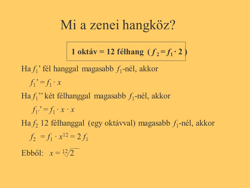 Mi a zenei hangköz 1 oktáv = 12 félhang ( f 2 = f1 · 2 )