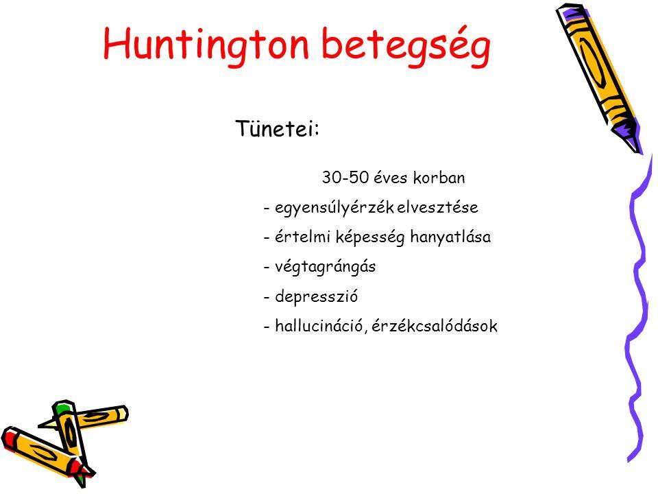Huntington betegség Tünetei: 30-50 éves korban