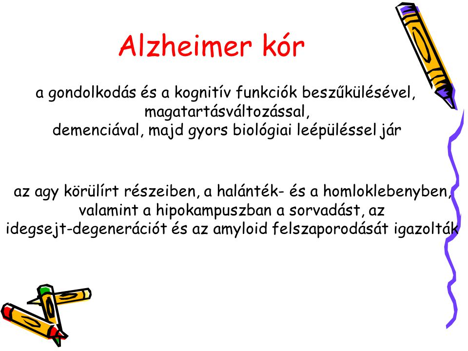 Alzheimer kór a gondolkodás és a kognitív funkciók beszűkülésével,