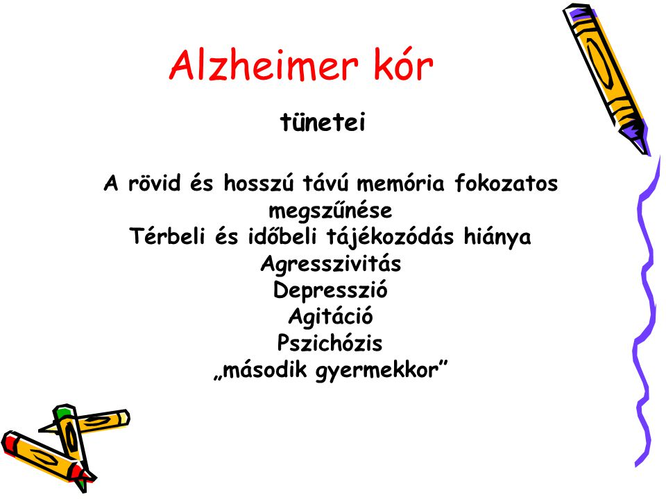Alzheimer kór tünetei. A rövid és hosszú távú memória fokozatos megszűnése. Térbeli és időbeli tájékozódás hiánya.
