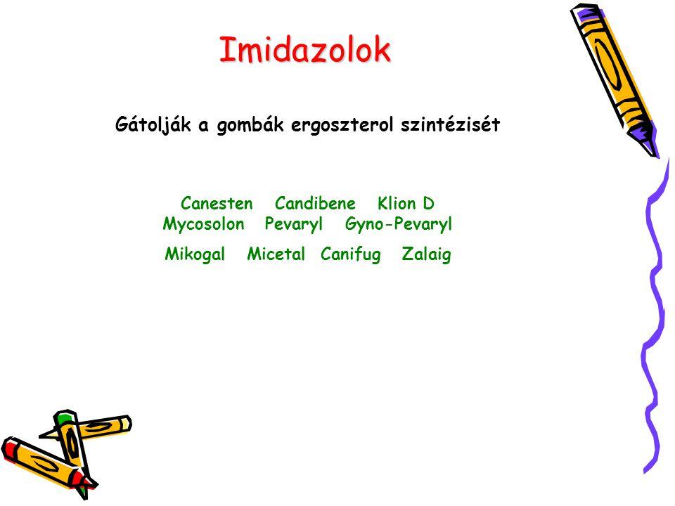 Imidazolok Gátolják a gombák ergoszterol szintézisét