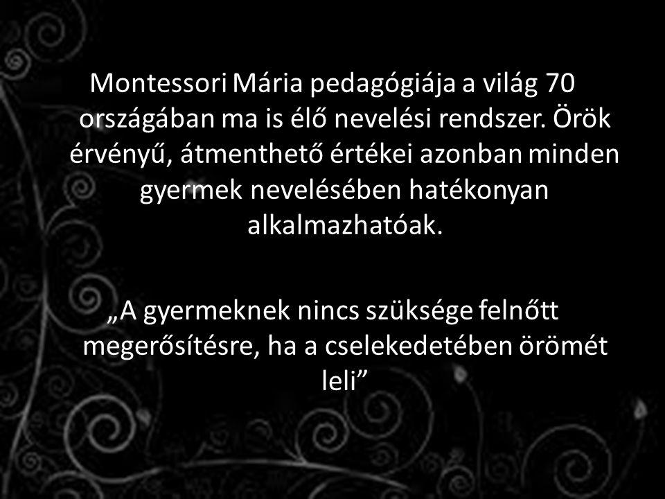Montessori Mária pedagógiája a világ 70 országában ma is élő nevelési rendszer.