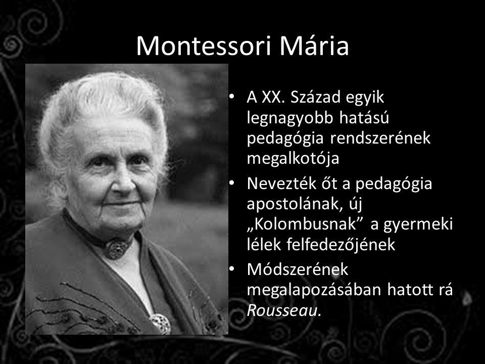 Montessori Mária A XX. Század egyik legnagyobb hatású pedagógia rendszerének megalkotója.
