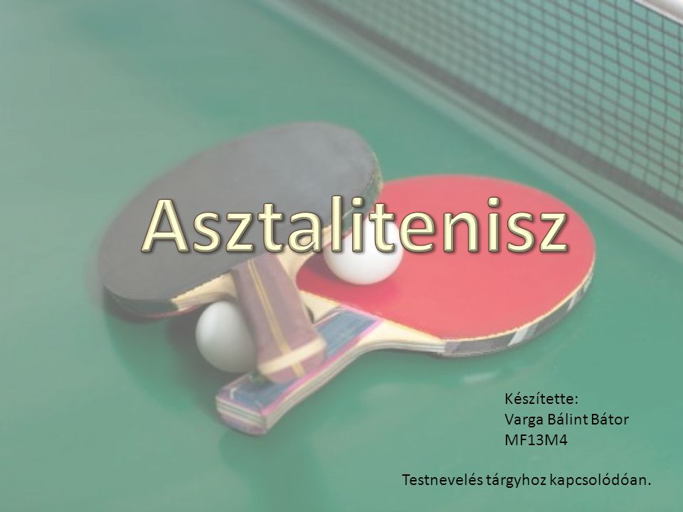 Asztalitenisz Készítette: Varga Bálint Bátor MF13M4