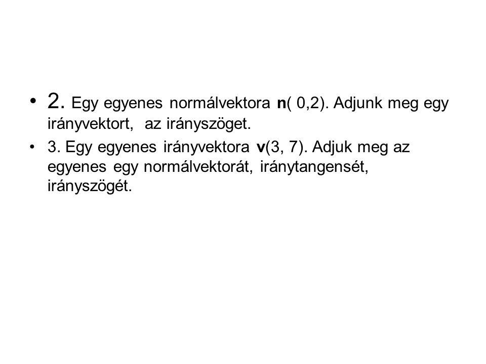 2. Egy egyenes normálvektora n( 0,2)