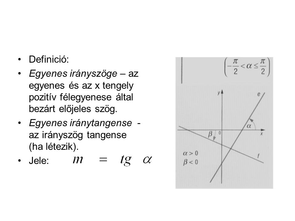 Definició: Egyenes irányszöge – az egyenes és az x tengely pozitív félegyenese által bezárt előjeles szög.