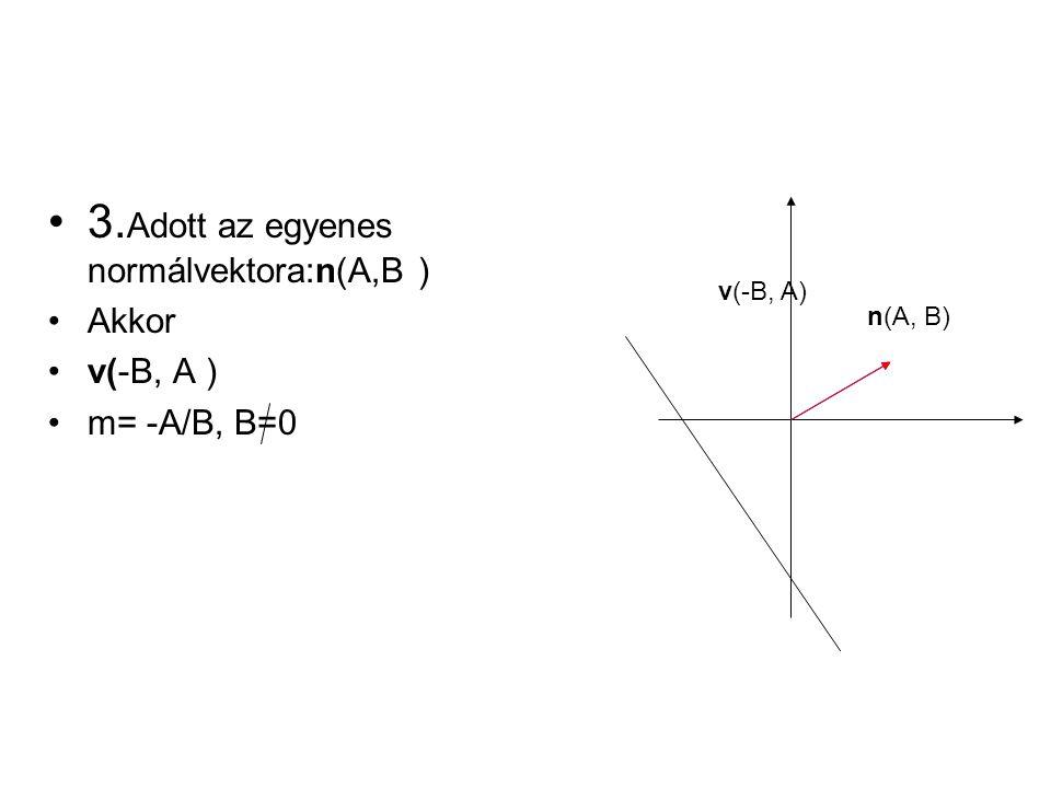 3.Adott az egyenes normálvektora:n(A,B )