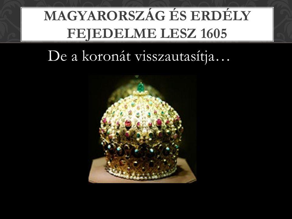 Magyarország és Erdély fejedelme lesz 1605