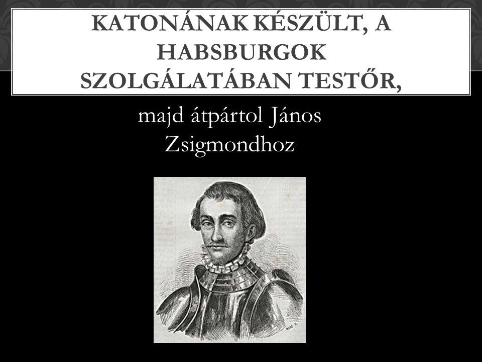 Katonának készült, a Habsburgok szolgálatában testőr,