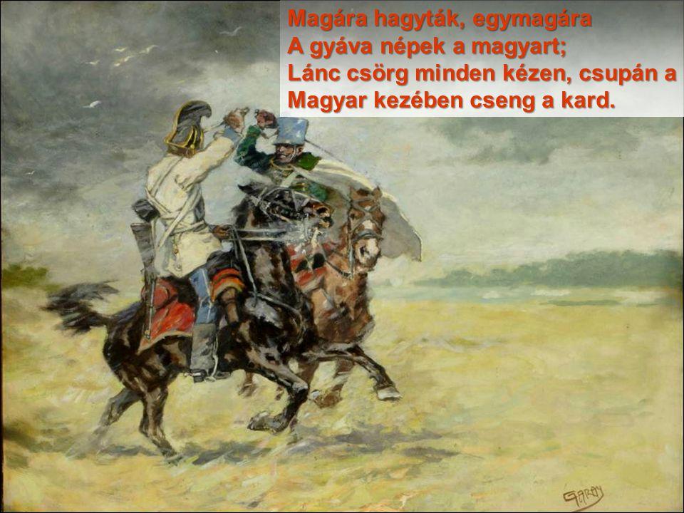 Magára hagyták, egymagára A gyáva népek a magyart;