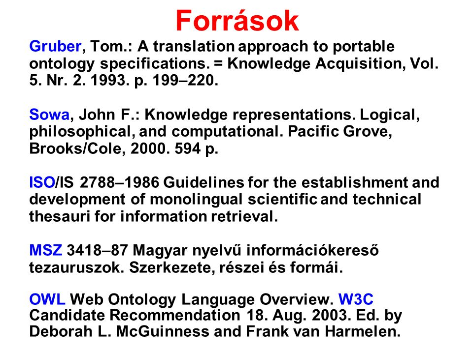 Források Gruber, Tom.: A translation approach to portable ontology specifications. = Knowledge Acquisition, Vol. 5. Nr. 2. 1993. p. 199–220.