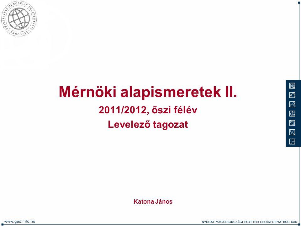 Mérnöki alapismeretek II. 2011/2012, őszi félév Levelező tagozat