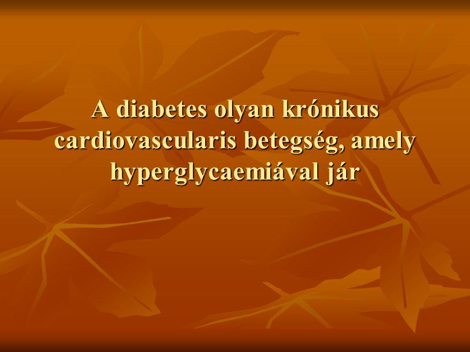 A diabetes olyan krónikus cardiovascularis betegség, amely hyperglycaemiával jár