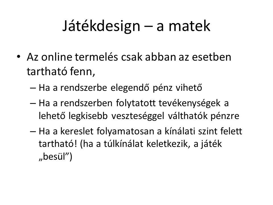 Játékdesign – a matek Az online termelés csak abban az esetben tartható fenn, Ha a rendszerbe elegendő pénz vihető.