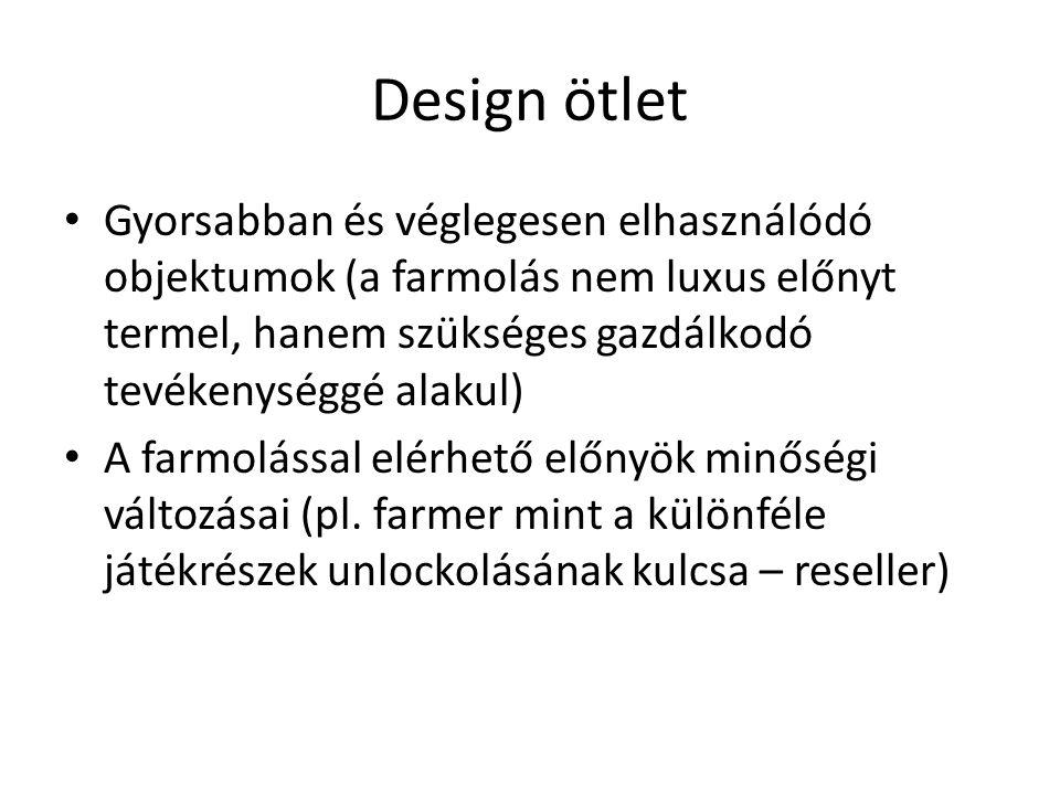 Design ötlet Gyorsabban és véglegesen elhasználódó objektumok (a farmolás nem luxus előnyt termel, hanem szükséges gazdálkodó tevékenységgé alakul)