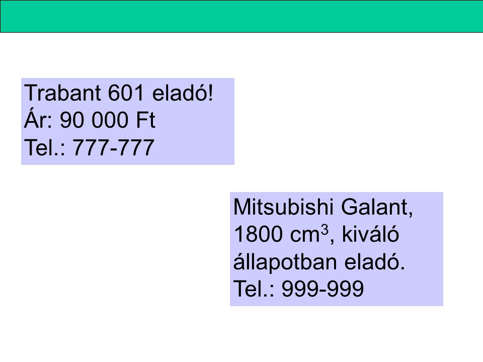 Trabant 601 eladó! Ár: 90 000 Ft Tel.: 777-777. Mitsubishi Galant, 1800 cm3, kiváló állapotban eladó.