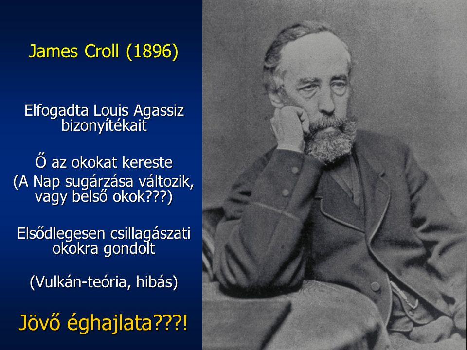 Jövő éghajlata ! James Croll (1896)