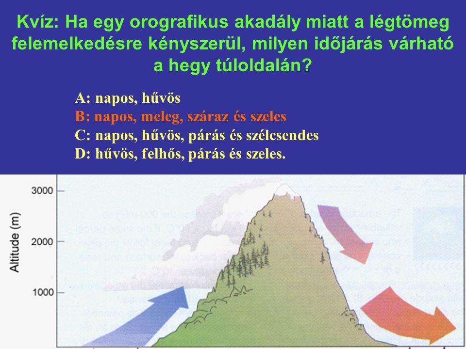 Kvíz: Ha egy orografikus akadály miatt a légtömeg felemelkedésre kényszerül, milyen időjárás várható a hegy túloldalán