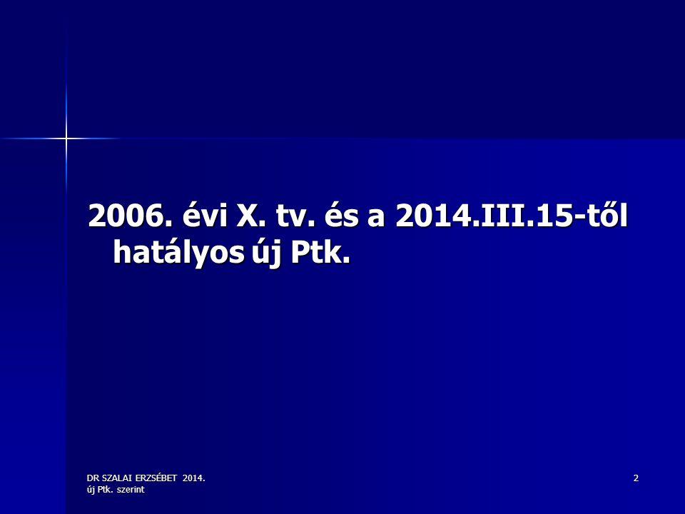 2006. évi X. tv. és a 2014.III.15-től hatályos új Ptk.