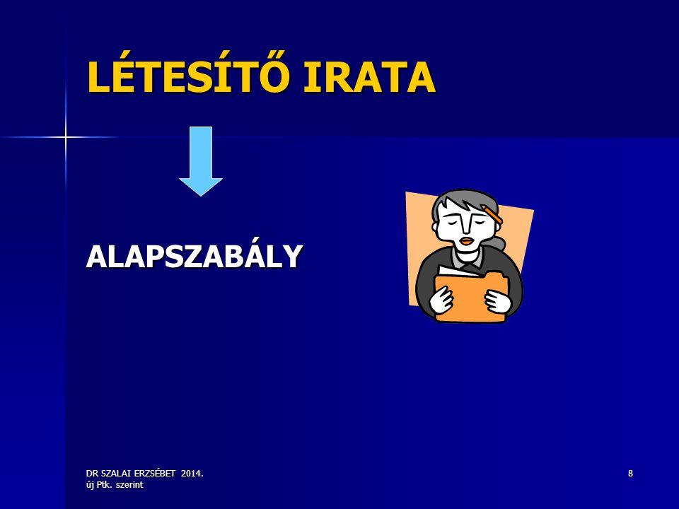 LÉTESÍTŐ IRATA ALAPSZABÁLY DR SZALAI ERZSÉBET 2014. új Ptk. szerint
