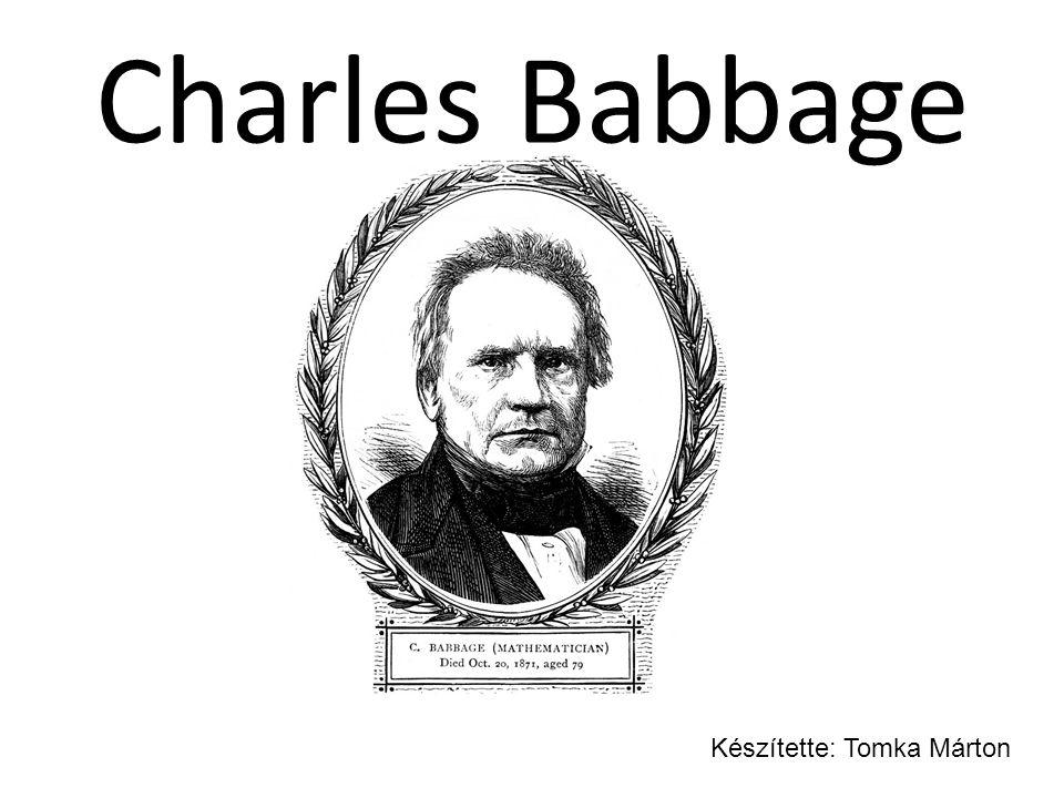 Charles Babbage Készítette: Tomka Márton