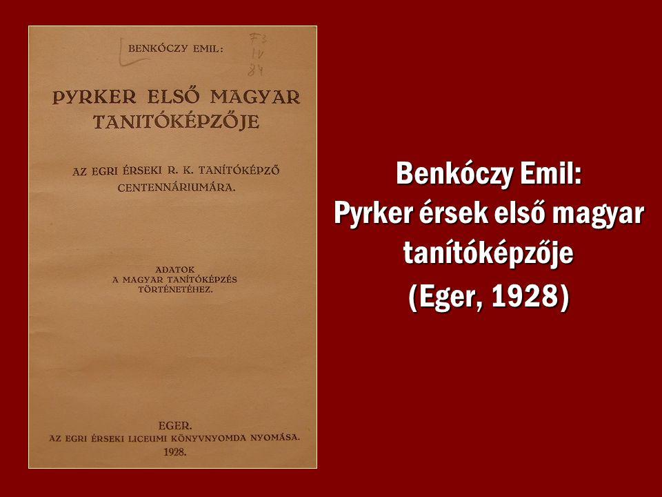 Benkóczy Emil: Pyrker érsek első magyar tanítóképzője (Eger, 1928)