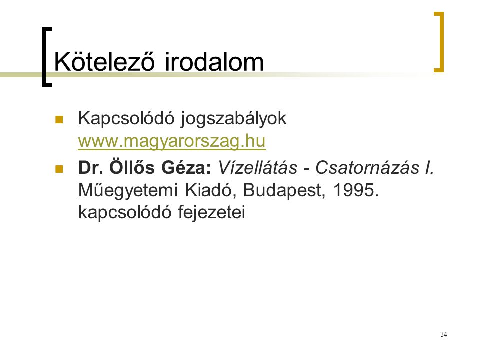 Kötelező irodalom Kapcsolódó jogszabályok www.magyarorszag.hu