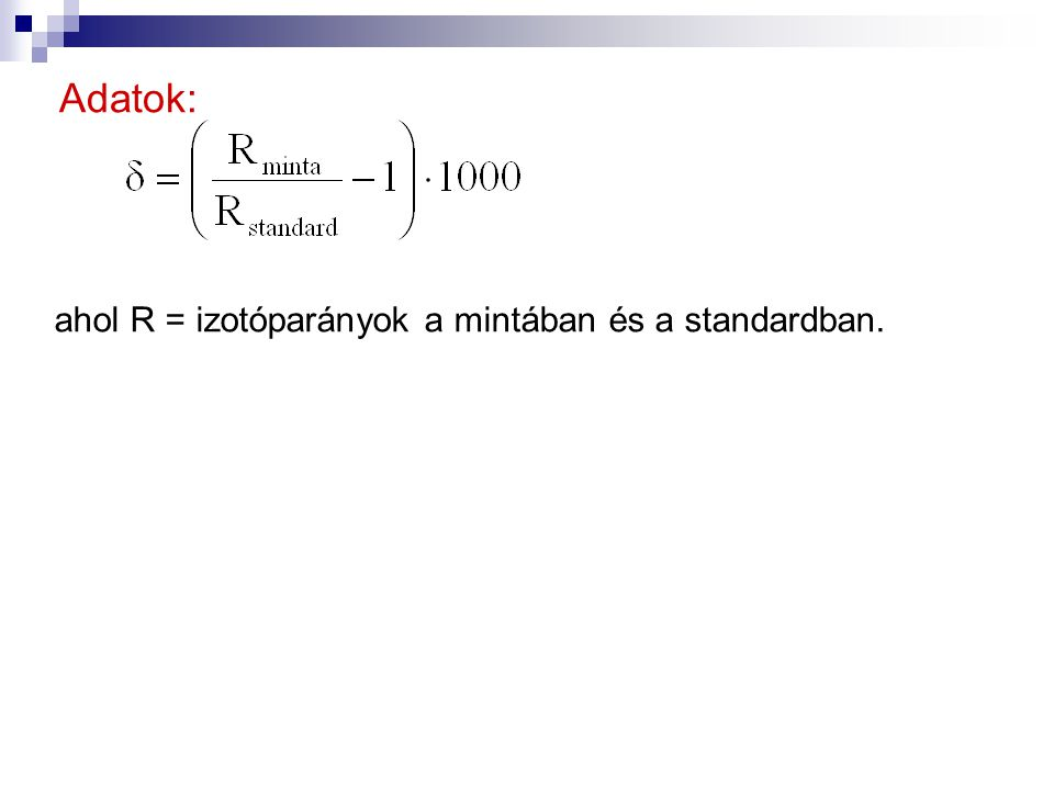Adatok: ahol R = izotóparányok a mintában és a standardban.