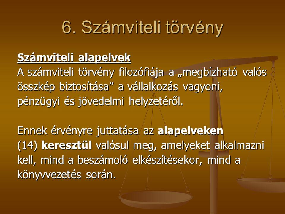 6. Számviteli törvény Számviteli alapelvek