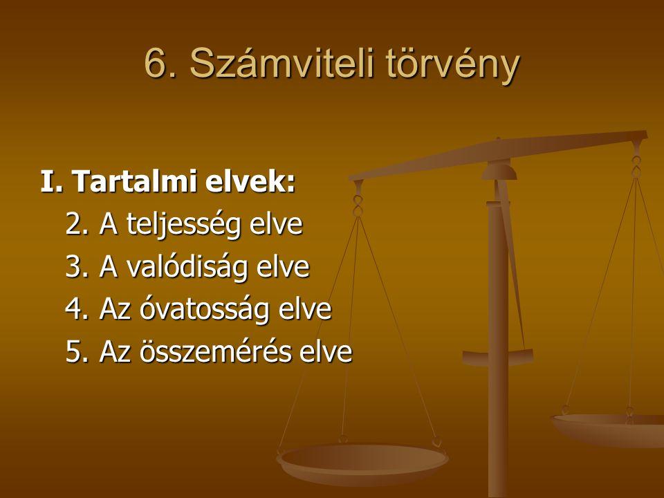6. Számviteli törvény I. Tartalmi elvek: 2. A teljesség elve