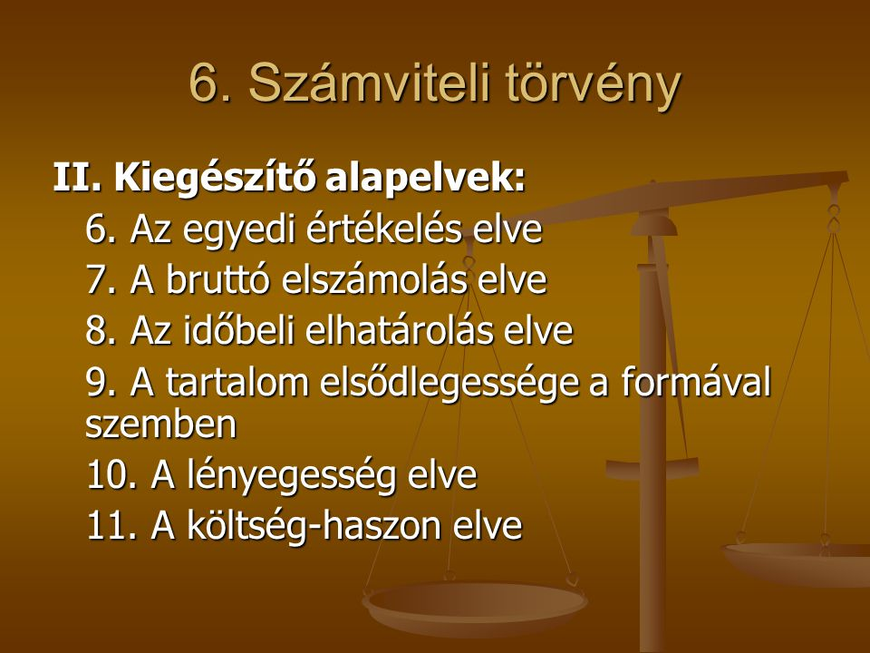 6. Számviteli törvény II. Kiegészítő alapelvek:
