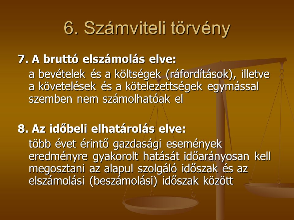 6. Számviteli törvény 7. A bruttó elszámolás elve: