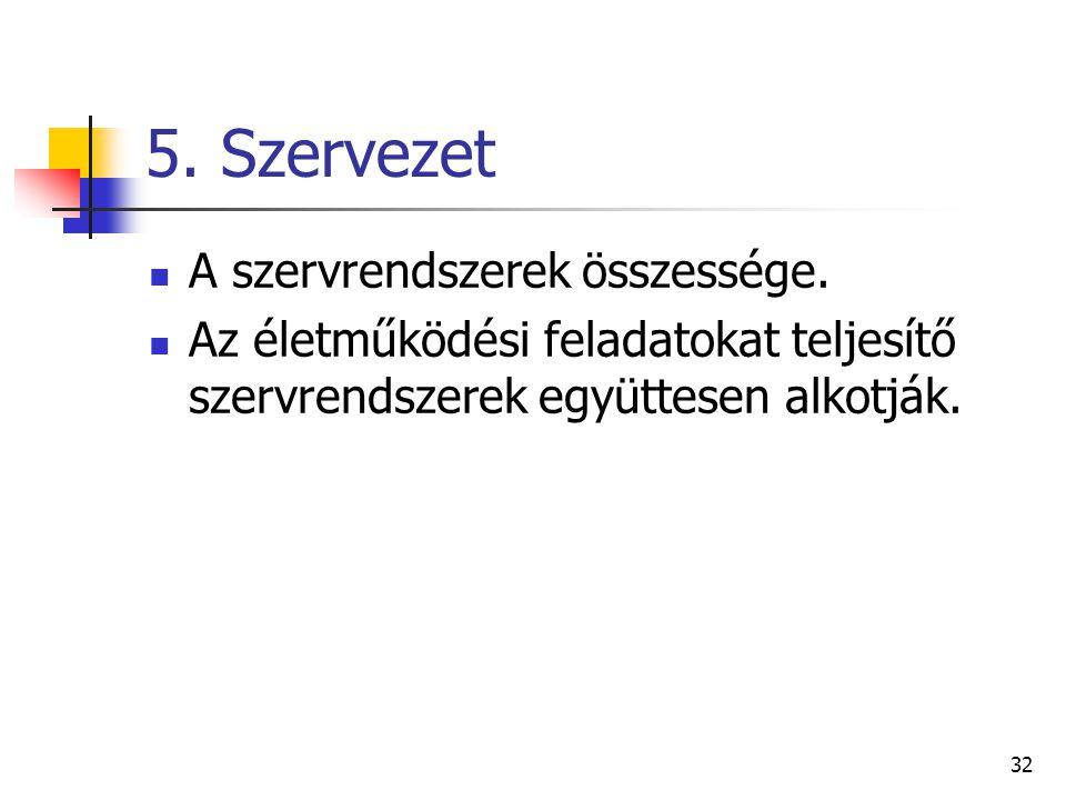 5. Szervezet A szervrendszerek összessége.