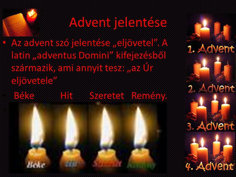 """Advent jelentése Az advent szó jelentése """"eljövetel . A latin """"adventus Domini kifejezésből származik, ami annyit tesz: """"az Úr eljövetele"""