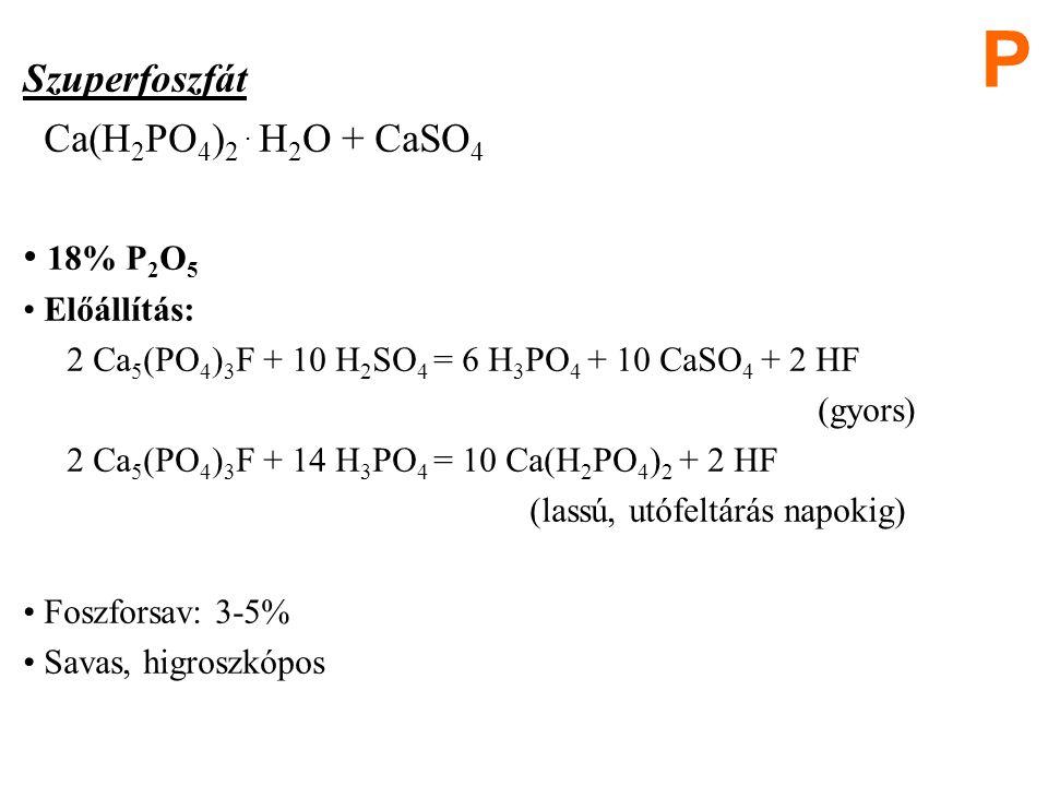 P Szuperfoszfát Ca(H2PO4)2 . H2O + CaSO4 18% P2O5 Előállítás: