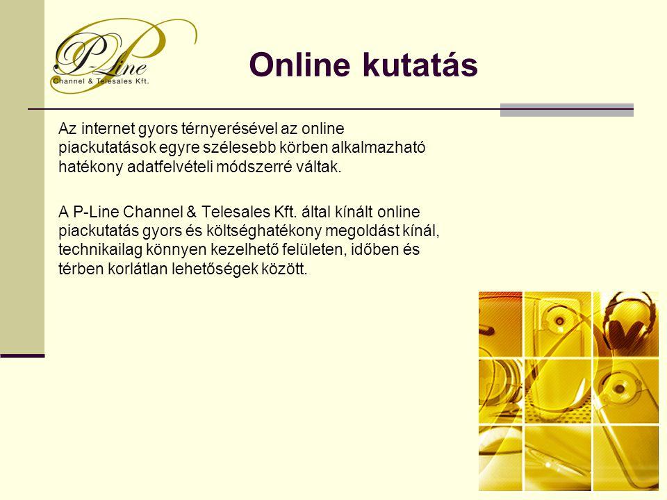 Online kutatás Az internet gyors térnyerésével az online piackutatások egyre szélesebb körben alkalmazható hatékony adatfelvételi módszerré váltak.