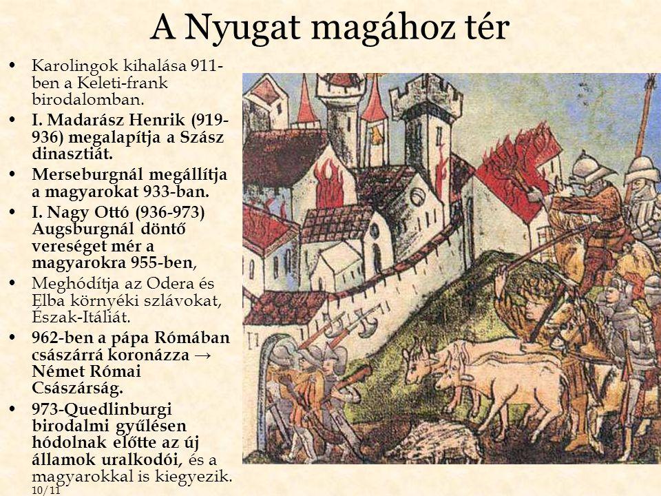 A Nyugat magához tér Karolingok kihalása 911-ben a Keleti-frank birodalomban. I. Madarász Henrik (919-936) megalapítja a Szász dinasztiát.