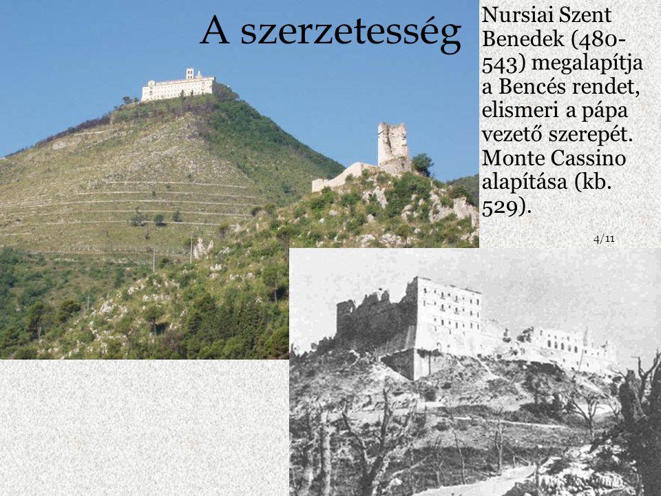 Nursiai Szent Benedek (480-543) megalapítja a Bencés rendet, elismeri a pápa vezető szerepét. Monte Cassino alapítása (kb. 529).
