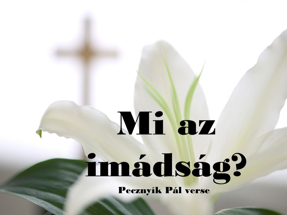 Mi az imádság Pecznyík Pál verse