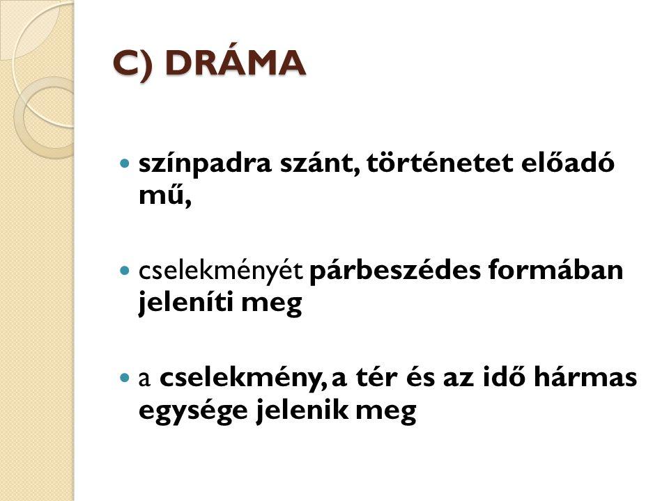 C) DRÁMA színpadra szánt, történetet előadó mű,